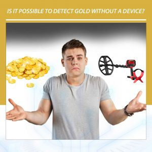 Is it possible to detect gold without a device?