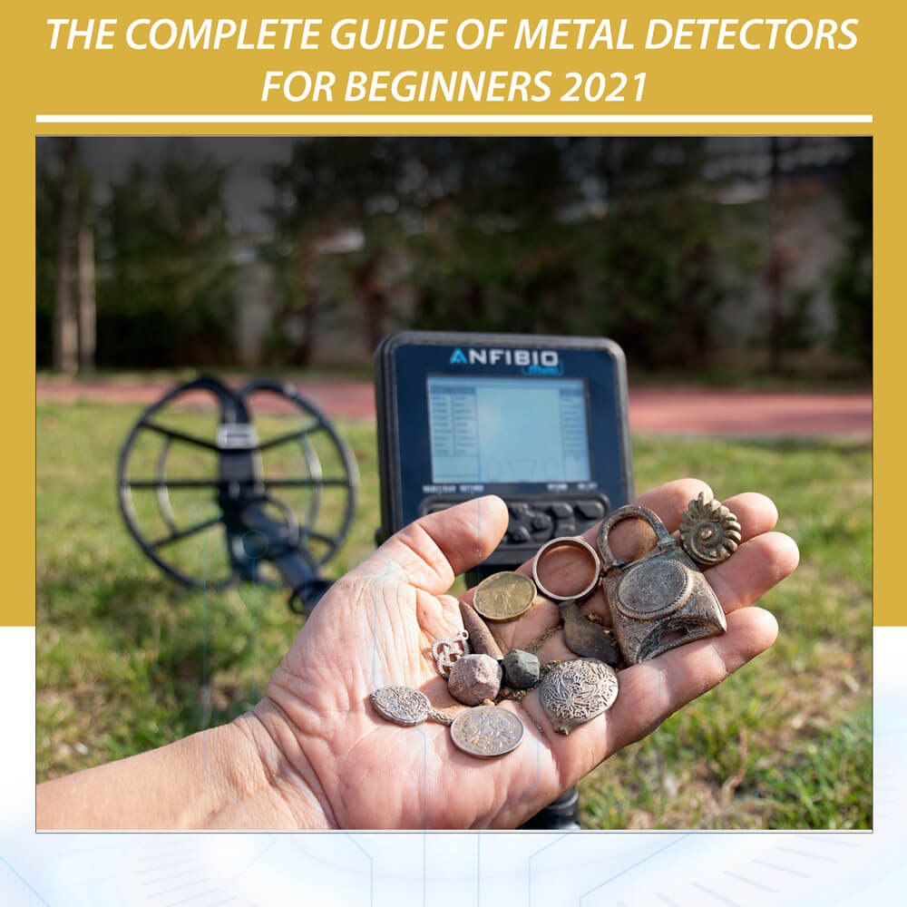 The Complete Guide of Metal Detectors for Beginners 2021