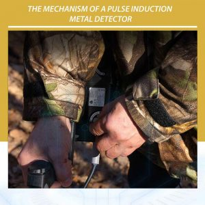 The mechanism of a pulse induction metal detector